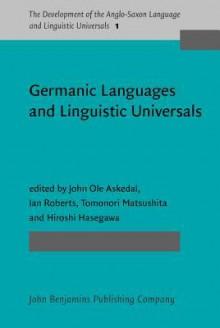 Germanic Languages and Linguistic Universals - Jan Oke Askedal, Hiroshi Hasegawa, Ian Roberts, Tomonori Matsushita