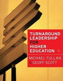 Turnaround Leadership for Higher Education - Michael G. Fullan, Geoff Scott