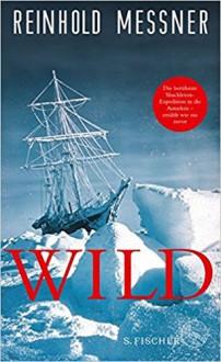 Wild: oder der letzte Trip auf Erden - Reinhold Messner