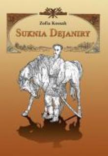 Suknia Dejaniry - Zofia Kossak-Szczucka, Stanisław Ożóg