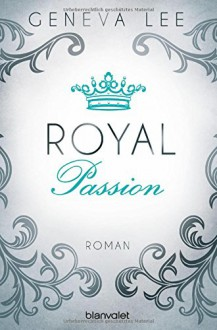 Royal Passion: Roman (Die Royals-Saga, Band 1) - Geneva Lee,Andrea Brandl