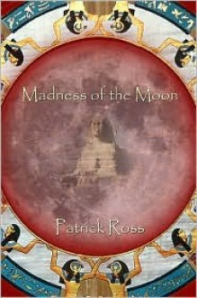 Madness of the Moon - Patrick Ross