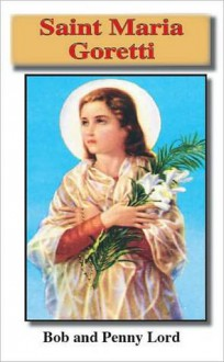Saint Maria Goretti - Bob Lord, Penny Lord