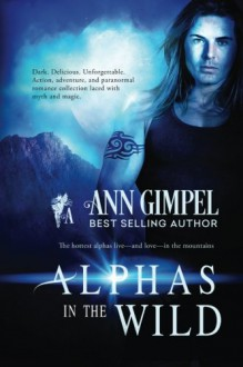Alphas in the Wild: Action, Adventure, Paranormal Romance Collection - Ann Gimpel, Angela Kelly, Fiona Jayde