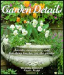 Garden Details: Accents, Ornaments, and Finishing Touches for the Garden - Warren Schultz, Carol Spier