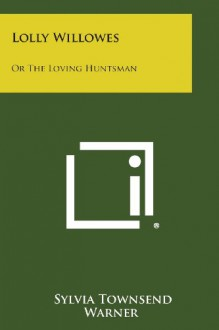 Lolly Willowes: Or the Loving Huntsman - Sylvia Townsend Warner