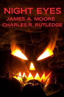 Night Eyes (Adventures in Wellman, Georgia) - James A. Moore, Charles R. Rutledge