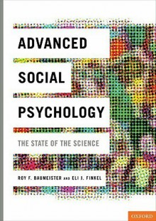 Advanced Social Psychology: The State of the Science - Roy F. Baumeister, Eli J. Finkel
