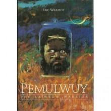 Pemulwuy: The Rainbow Warrior - Eric Willmot
