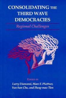 Consolidating the Third Wave Democracies: Regional Challenges - Larry Jay Diamond, Marc F. Plattner