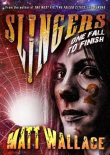 Slingers: One Fall To Finish (Slingers Saga, Vol. 2) - Matt Wallace