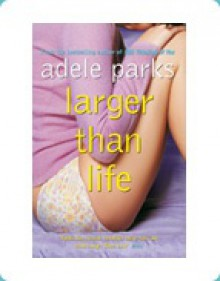 Larger than life - Adele Parks