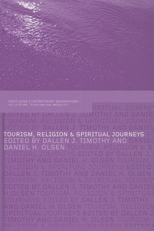 Tourism, Religion and Spiritual Journeys - Dallen J. Timothy, Daniel H. Olsen