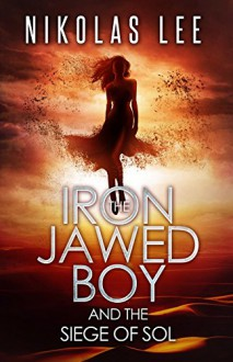 The Iron Jawed Boy and the Siege of Sol - Nikolas Lee