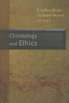 Christology and Ethics - F. LeRon Shults, Brent Waters