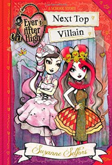 Ever After High: Next Top Villain (A School Story) - Suzanne Selfors