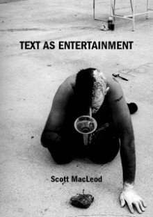 Text As Entertainment - Scott Macleod
