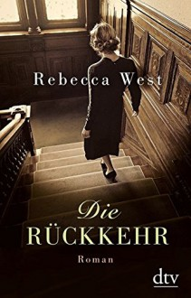 Die Rückkehr: Roman - Rebecca West,Britta Mümmler