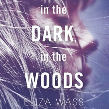 In the Dark, in the Woods - Phoebe Sparrow,Eliza Wass,Audible Studios