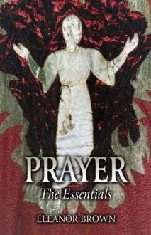 Prayer: The Essentials - Eleanor Brown