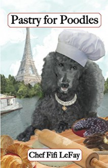 Pastry for Poodles: Gourmet Recipes for Dogs & Dog Lovers (Cookbooks from The Canine Cuisine Team Book 1) - John Morris