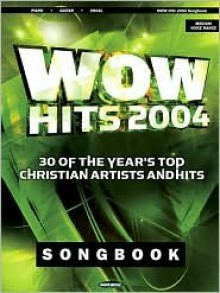 Wow Hits 2004 Songbook: 30 of the Year's Top Christian Artists and Hits - Bryan Innman, Ken Barker