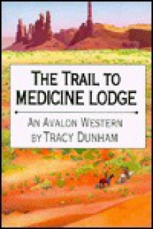 The Trail to Medicine Lodge - Tracy Dunham
