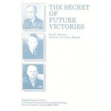The Secret of Future Victories - Paul F. Gorman