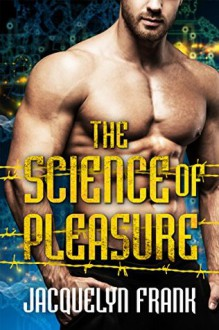 The Science of Pleasure - Jacquelyn Frank