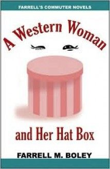 A Western Woman and Her Hat Box/ Bobcat Seeks a Wife - Farrell M. Boley
