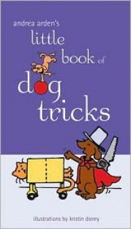 Andrea Arden's Little Book of Dog Tricks - Andrea Arden