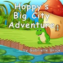 Hoppy's Big City Adventure - Gabrielle Grice,Jubayda Sagor ,Eve Arroyo