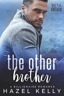 The Other Brother: A Billionaire Romance (Beta Brothers #4) - Hazel Kelly