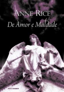 De Amor e Maldade - Anne Rice, Alexandre D'Elia