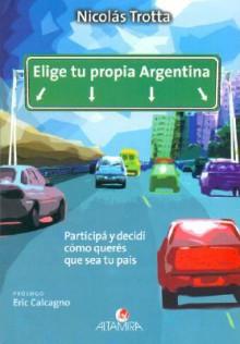Elige Tu Propia Argentina - Nicolas Trotta