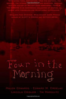 Four in the Morning - Malon Edwards, Edward M. Erdelac, Lincoln Crisler, Tim Marquitz