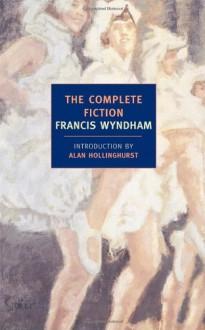 The Complete Fiction - Francis Wyndham, Alan Hollinghurst