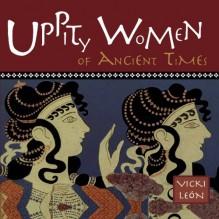 Uppity Women Of Ancient Times - Vicki León