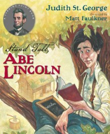 Stand Tall, Abe Lincoln (Turning Point Books) - Judith St. George