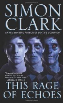 This Rage Of Echoes - Simon Clark