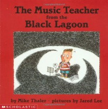 The Music Teacher from the Black Lagoon - Mike Thaler, Jared Lee