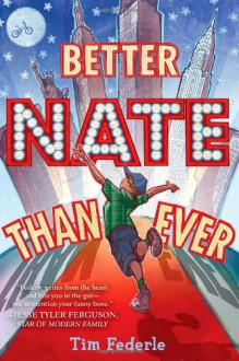 Better Nate Than Ever - Tim Federle