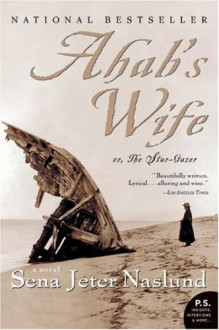 Ahab's Wife, or The Star-Gazer - Sena Jeter Naslund