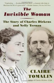 The Invisible Woman: The Story of Nelly Ternan and Charles Dickens - Claire Tomalin