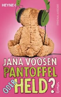 Pantoffel oder Held? - Jana Voosen