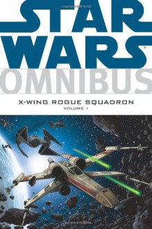 Star Wars Omnibus: X-Wing Rogue Squadron, Volume 1 - Michael A. Stackpole, Mike Baron, W. Haden Blackman, Darko Macan