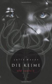 Die Keime: Old Souls I: 1 - Julia Mayer