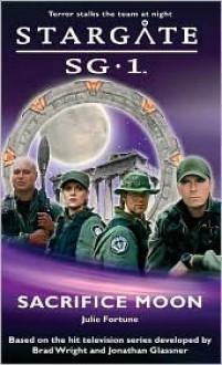 Stargate SG-1: Sacrifice Moon (SG1, #2) - Julie Fortune