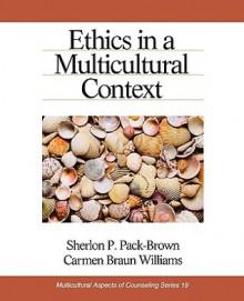 Ethics in a Multicultural Context - Sherlon Pack-Brown, Paul M. Pedersen, Carmen Williams, Carmen Braun Williams