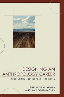 Designing an Anthropology Career: Professional Development Exercises - Sherylyn Briller